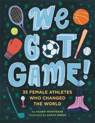 We Got Game!: 35 Female Athletes Who Changed the World (Hardback)