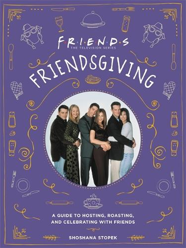 Friendsgiving: The Official Guide to Hosting, Roasting, and Celebrating with Friends (Hardback)