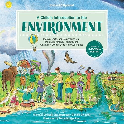 A Child's Introduction to the Environment (Revised and Updated): The Air, Earth, and Sea Around Us -- Plus Experiments, Projects, and Activities YOU Can Do to Help Our Planet! (Hardback)