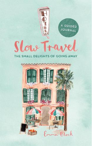 Slow Travel Journal: The Small Delights of Going Away (Hardback)