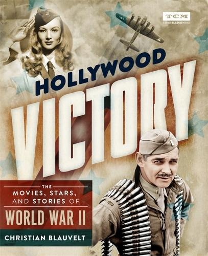 Hollywood Victory: The Movies, Stars, and Stories of World War II (Hardback)