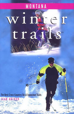 Montana: The Best Cross-Country Ski & Snowshoe Trails - Winter Trails (Paperback)