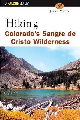 Hiking Colorado's Sangre de Cristo Wilderness - Regional Hiking Series (Paperback)