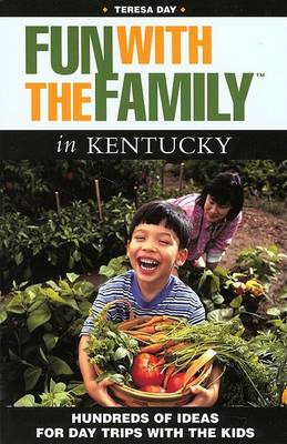 Fun with the Family in Kentucky: Hundreds of Ideas for Day Trips with the Kids - Fun with the Family Kentucky: Hundreds of Ideas for Day Trips with the Kids (Paperback)