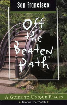 San Francisco Off the Beaten Path: A Guide to Unique Places - Off the Beaten Path San Francisco (Paperback)