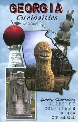 Georgia Curiosities: Quirky Characters, Roadside Oddities & Other Offbeat Stuff - Georgia Curiosities: Quirky Characters, Roadside Oddities & Other Offbeat Stuff (Paperback)