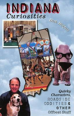 Indiana Curiosities: Quirky Characters, Roadside Oddities, and Other Offbeat Stuff - Indiana Curiosities: Quirky Characters, Roadside Oddities, & Other Offbeat Stuff (Paperback)