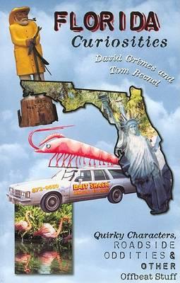 Florida Curiosities: Quirky Characters, Roadside Oddities & Other Offbeat Stuff - Florida Curiosities: Quirky Characters, Roadside Oddities & Other Offbeat Stuff (Paperback)