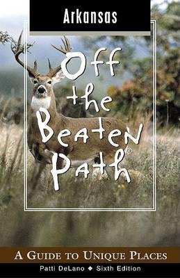 Arkansas Off the Beaten Path: A Guide to Unique Places - Off the Beaten Path Arkansas 6 (Paperback)
