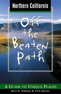 Northern California Off the Beaten Path: A Guide to Unique Places - Off the Beaten Path Northern California 5 (Paperback)