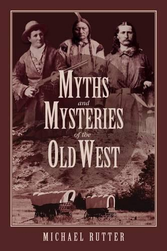Myths and Mysteries of the Old West - Myths and Mysteries Series (Paperback)