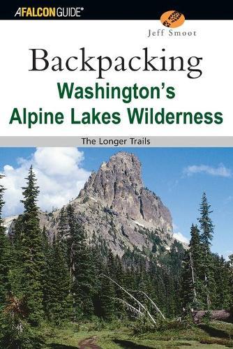Backpacking Washington's Alpine Lakes Wilderness: The Longer Trails - Regional Hiking Series (Paperback)
