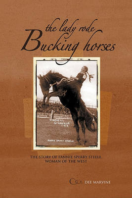 The Lady Rode Bucking Horses: The Story of Fannie Sperry Steele, Woman of the West (Paperback)