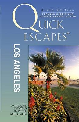 Quick Escapes Los Angeles, 6th: 20 Weekend Getaways from the Metro Area - Quick Escapes from Los Angeles: The Best Weekend Getaways (Paperback)