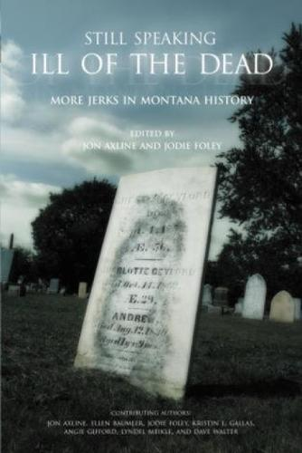 Still Speaking Ill of the Dead: More Jerks In Montana History (Paperback)