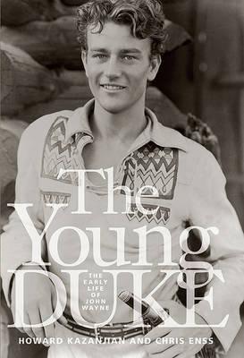 The Young Duke: The Early Life of John Wayne (Hardback)