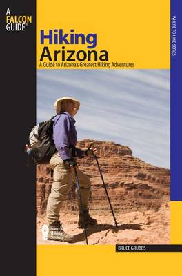 Hiking Arizona: A Guide to Arizona's Greatest Hiking Adventures - State Hiking Guides Series (Paperback)