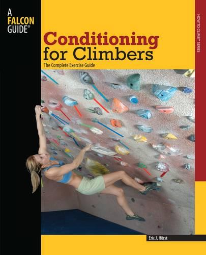 Conditioning for Climbers: The Complete Exercise Guide - How To Climb Series (Paperback)