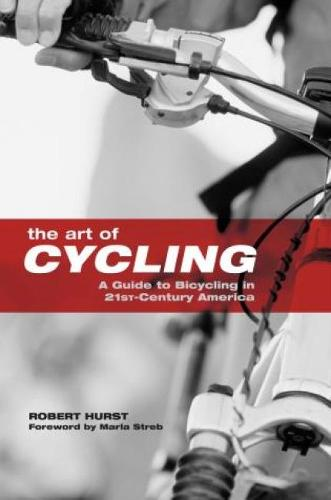 Art of Cycling: A Guide to Bicycling in 21st-Century America (Paperback)