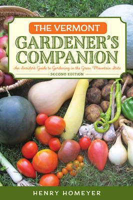 Vermont Gardener's Companion: An Insider's Guide to Gardening in the Green Mountain State - Gardening Series (Paperback)