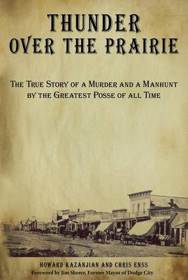 Thunder over the Prairie: The True Story Of A Murder And A Manhunt By The Greatest Posse Of All Time (Paperback)
