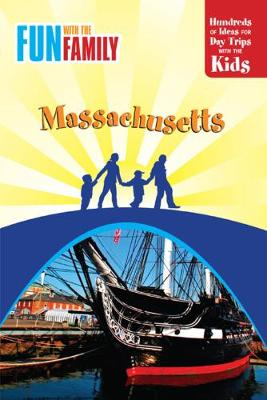 Fun with the Family Massachusetts: Hundreds of Ideas for Day Trips with the Kids - Fun with the Family Massachusetts: Hundreds of Ideas for Day Trips with the Kids (Paperback)