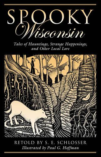 Spooky Wisconsin: Tales of Hauntings, Strange Happenings, and Other Local Lore - Spooky (Paperback)