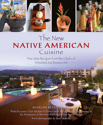 New Native American Cuisine: Five-Star Recipes From The Chefs Of Arizona's Kai Restaurant (Hardback)