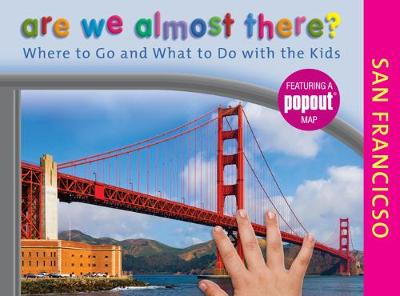 Are We Almost There? San Francisco: Where to Go and What to Do with the Kids - Are We Almost There? (Paperback)