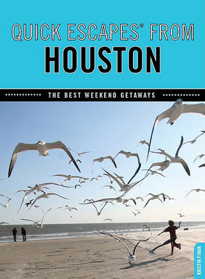 Quick Escapes (R) From Houston: The Best Weekend Getaways - Quick Escapes From (Paperback)