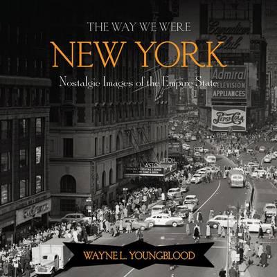 The Way We Were New York: Nostalgic Images of the Empire State (Hardback)