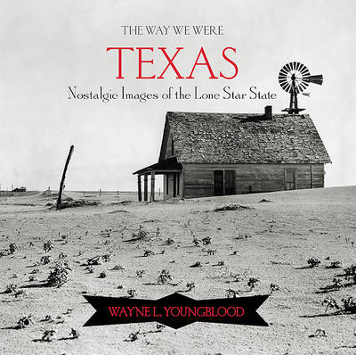 The Way We Were Texas: Nostalgic Images of the Lone Star State (Hardback)