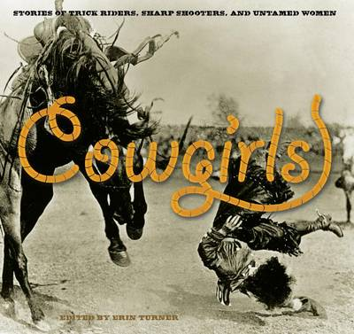 Cowgirls: Stories Of Trick Riders, Sharp Shooters, And Untamed Women (Paperback)