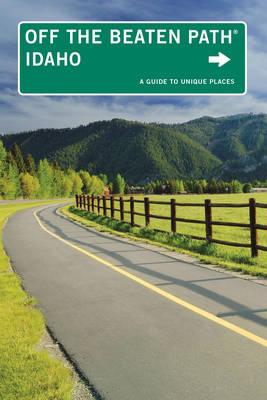 Idaho off the Beaten Path: A Guide to Unique Places - Off the Beaten Path Series (Paperback)