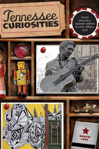 Tennessee Curiosities: Quirky Characters, Roadside Oddities & Other Offbeat Stuff - Curiosities Series (Paperback)