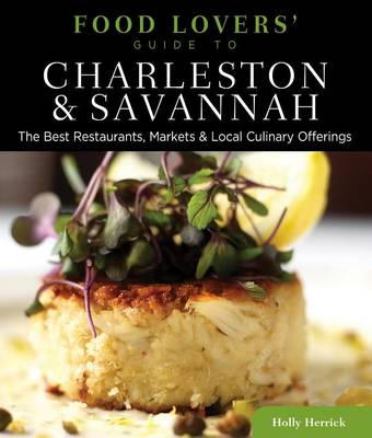 Food Lovers' Guide to Charleston & Savannah: The Best Restaurants, Markets & Local Culinary Offerings - Food Lovers' Series (Paperback)