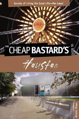 Cheap Bastard's (R) Guide to Houston: Secrets Of Living The Good Life--For Less! - Cheap Bastard (Paperback)