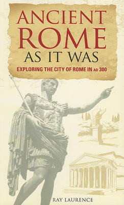 Ancient Rome as It Was: Exploring the City of Rome in AD 300 (Paperback)