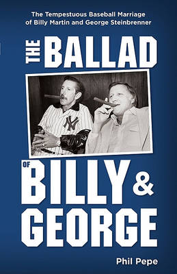 The Ballad of Billy and George: The Tempestuous Baseball Marriage of Billy Martin and George Steinbrenner (Paperback)
