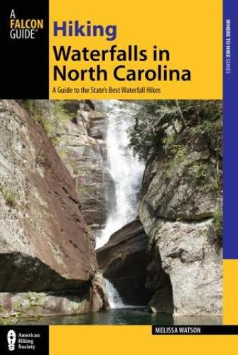 Hiking Waterfalls in North Carolina: A Guide To The State's Best Waterfall Hikes - Hiking Waterfalls (Paperback)