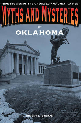 Myths and Mysteries of Oklahoma: True Stories Of The Unsolved And Unexplained - Myths and Mysteries Series (Paperback)