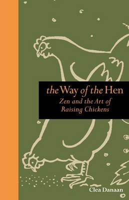 The Way of the Hen: Zen and the Art of Raising Chickens (Hardback)