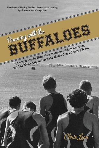 Running with the Buffaloes: A Season Inside With Mark Wetmore, Adam Goucher, And The University Of Colorado Men's Cross Country Team (Paperback)