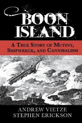 Boon Island: A True Story Of Mutiny, Shipwreck, And Cannibalism (Paperback)