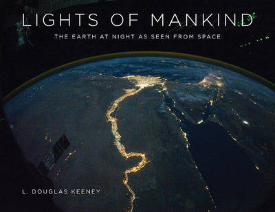 Lights of Mankind: The Earth at Night as Seen from Space (Hardback)