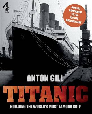 Titanic: Building the World's Most Famous Ship (Hardback)