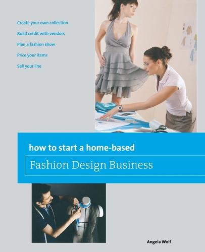 How to Start a Home-based Fashion Design Business - Home-Based Business Series (Paperback)