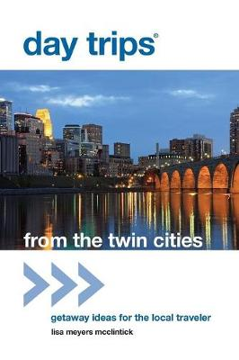 Day Trips (R) from the Twin Cities: Getaway Ideas For The Local Traveler - Day Trips Series (Paperback)