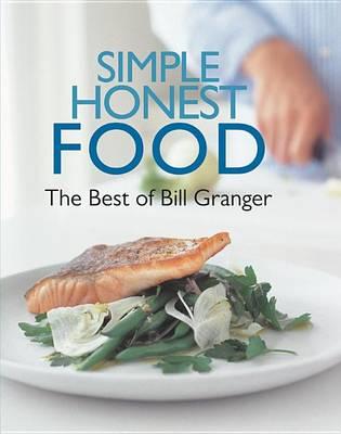 Simple Honest Food: The Best of Bill Granger (Hardback)