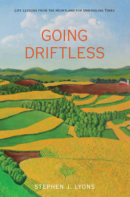Going Driftless: Life Lessons from the Heartland for Unraveling Times (Paperback)